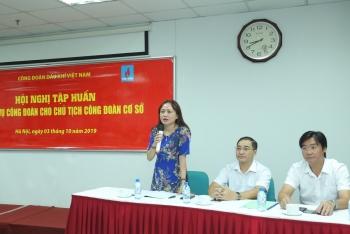 CĐ DKVN tổ chức tập huấn nghiệp vụ công đoàn cho các Chủ tịch Công đoàn cơ sở khu vực phía Bắc