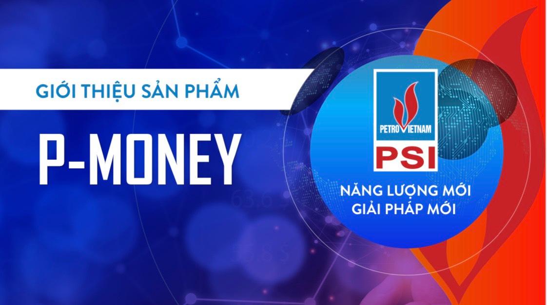 Công ty Cổ phần Chứng khoán Dầu khí (PSI) đã chính thức cho ra mắt sản phẩm P-Money