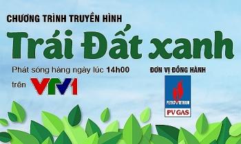 """PV GAS đồng hành cùng chương trình truyền hình """"Trái đất xanh"""""""